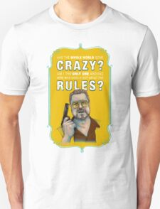 BIG LEBOWSKI- Walter Sobchak- Has the whole world gone crazy? T-Shirt