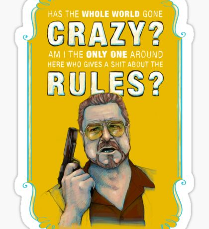 BIG LEBOWSKI- Walter Sobchak- Has the whole world gone crazy? Sticker