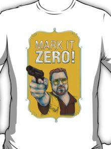 BIG LEBOWSKI- Walter Sobchak- Mark it zero! T-Shirt