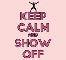 Keep Calm and Show Off by Alsvisions