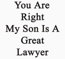You Are Right My Son Is A Great Lawyer by supernova23