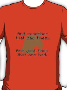 Times That Are Bad T-Shirt