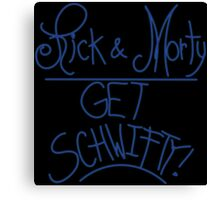 Rick & Morty-Handwritten Get Schwifty Canvas Print