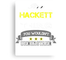 HACKETT It's thing you wouldn't understand !! - T Shirt, Hoodie, Hoodies, Year, Birthday Canvas Print