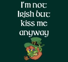I'm not Irish but kiss me anyway  by DanDav