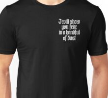 I will show you fear in a handful of dust Unisex T-Shirt