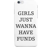 girls just wanna have funds iPhone Case/Skin
