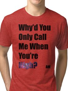 Why'd you only call me when you're high? (Arctic Monkeys) Tri-blend T-Shirt