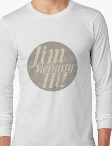 Jim Moriarty says hello. Long Sleeve T-Shirt