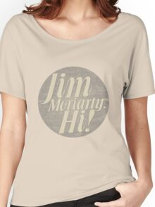 Jim Moriarty says hello. Women's Relaxed Fit T-Shirt