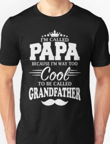 I'm Called Papa Because I'm Way Too Cool To Be Called Grandfather T-Shirt
