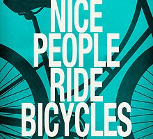 Nice People Ride Bicycles by dannyivan