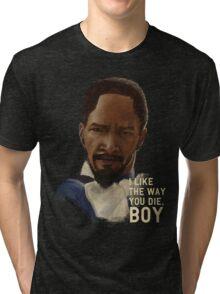DJANGO - I like the way you die, boy. Tri-blend T-Shirt