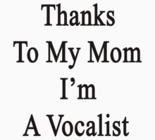 Thanks To My Mom I'm A Vocalist  by supernova23