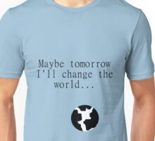 Maybe Tomorrow Unisex T-Shirt