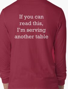 If you can read this, I'm serving another table. T-Shirt. Long Sleeve T-Shirt