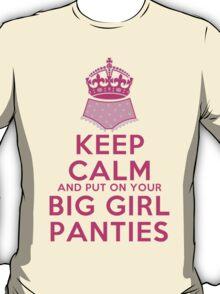Keep Calm and Put On Your Big Girl Panties - Keep Calm Parody - Girly Determination T-Shirt