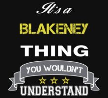 BLAKENEY It's thing you wouldn't understand !! - T Shirt, Hoodie, Hoodies, Year, Birthday by novalac3