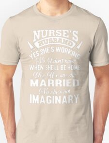 Nurse's Husband Yes, She's Working No, I Dont Know When She We'll Home Yes, We are Still Married No, She's Not Imaginary - T-shirts & Hoodies T-Shirt