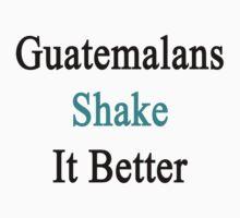 Guatemalans Shake It Better by supernova23