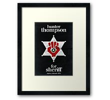 Hunter S. Thompson for Sheriff Framed Print