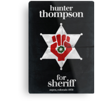Hunter S. Thompson for Sheriff Metal Print