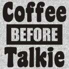 coffee before talkie black text by moonshine and lollipops