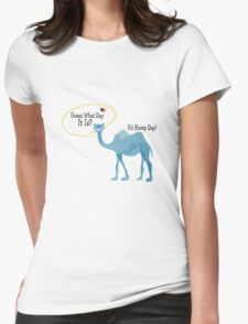 Guess What Day It Is? It's Hump Day Womens Fitted T-Shirt