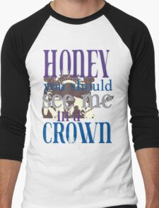 Honey You Should See Me in a Crown Men's Baseball ¾ T-Shirt