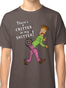 Critter in my Sh*tter Classic T-Shirt