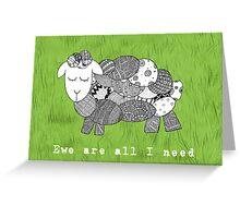 Ewe are all I need Greeting Card