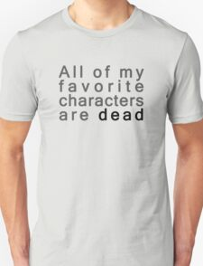 All of my favorite characters are dead T-Shirt