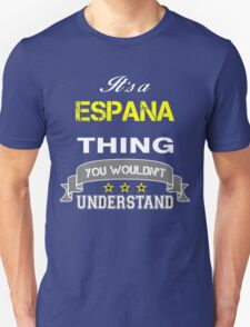 ESPANA It's thing you wouldn't understand !! - T Shirt, Hoodie, Hoodies, Year, Birthday T-Shirt