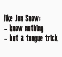 Jon Snow' tongue trick by Kirdinn