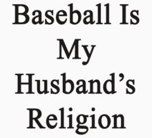 Baseball Is My Husband's Religion  by supernova23