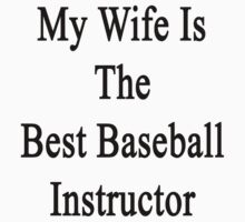 My Wife Is The Best Baseball Instructor  by supernova23