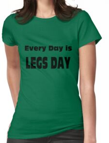 Every day is LEGS DAY! (Black Writing) Womens Fitted T-Shirt
