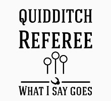 Quidditch Referee - What I say goes T-Shirt