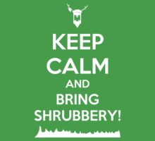Keep Calm and Bring Shrubbery! by tonid