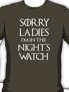 Sorry Ladies I am in the Night's Watch T-Shirt