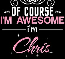 OF COURSE I'M AWESOME CHRIS by nametees