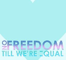 No Freedom Till We're Equal by leishmania