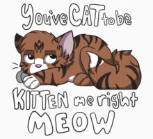 You've CAT to be KITTEN me right MEOW - Tabby Kids Clothes