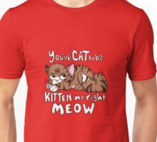 You've CAT to be KITTEN me right MEOW - Tabby Unisex T-Shirt