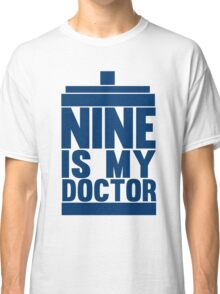 Is Nine your Doctor? Classic T-Shirt