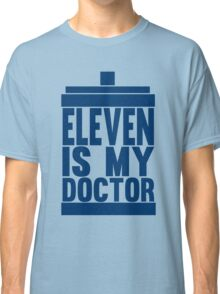 Is Eleven your Doctor? Classic T-Shirt