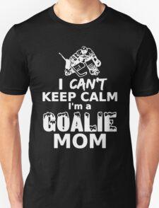 I CAN'T KEEP CALM, I'M A GOALIE MOM Unisex T-Shirt