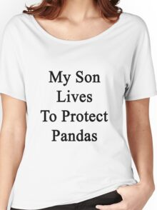 My Son Lives To Protect Pandas  Women's Relaxed Fit T-Shirt