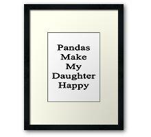 Pandas Make My Daughter Happy  Framed Print