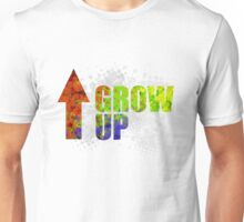 Grow UP Unisex T-Shirt